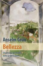 Bellezza - Una nuova spiritualit� della gioia di vivere di Anselm Gr�n