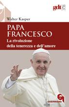 Papa Francesco – la rivoluzione della tenerezza e dell'amore