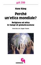 Perché un'etica mondiale?