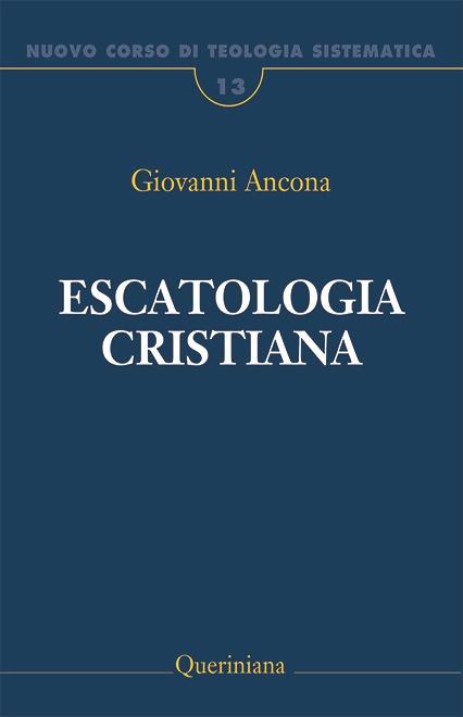Nuovo Corso di Teologia Sistematica vol. 13. Escatologia cristiana