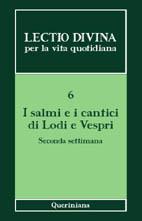 Lectio divina per la vita quotidiana 6. I salmi e i cantici di Lodi e Vespri. Seconda settimana